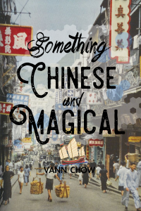 Something Chinese and Magical - Fantasy Fiction based in Hong Kong by Vann Chow